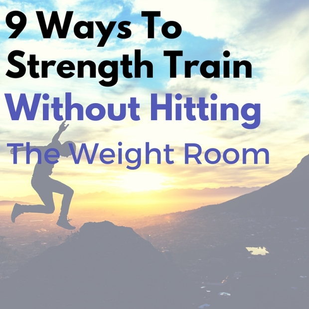 9 Ways To Strength Train Without Hitting The Weight Room